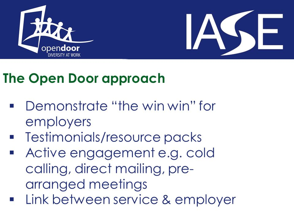 The Open Door approach  Demonstrate the win win for employers  Testimonials/resource packs  Active engagement e.g.