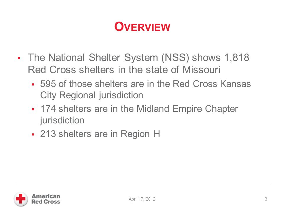 O VERVIEW  The National Shelter System (NSS) shows 1,818 Red Cross shelters in the state of Missouri  595 of those shelters are in the Red Cross Kan