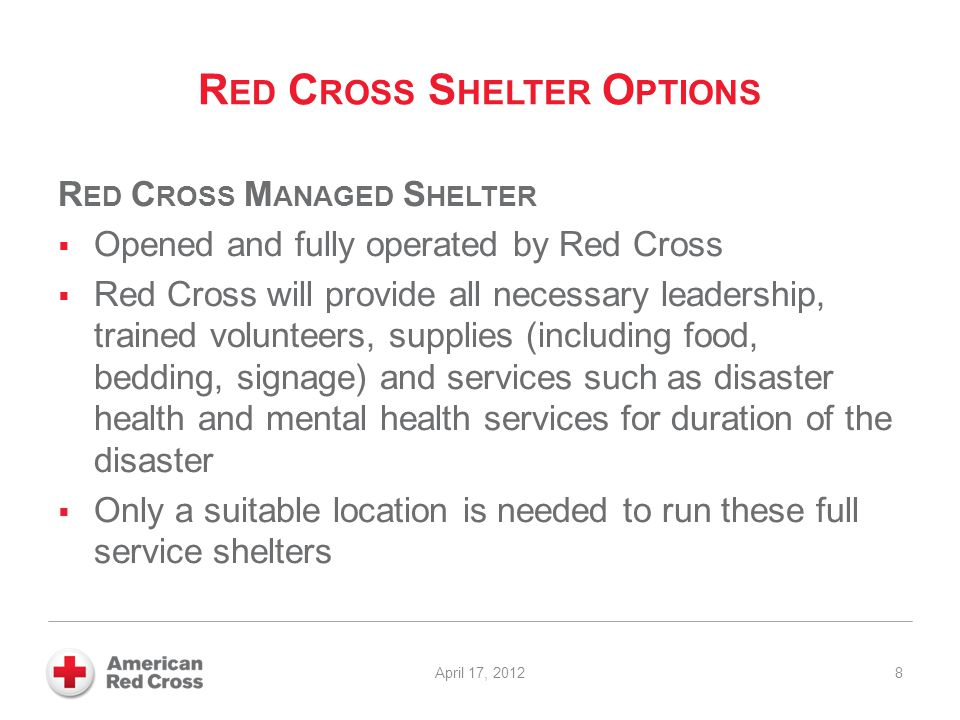 R ED C ROSS S HELTER O PTIONS R ED C ROSS M ANAGED S HELTER  Opened and fully operated by Red Cross  Red Cross will provide all necessary leadership