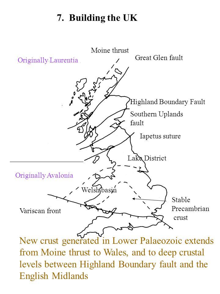7. Building the UK Moine thrust Great Glen fault Highland Boundary Fault Southern Uplands fault Variscan front Originally Laurentia Originally Avaloni