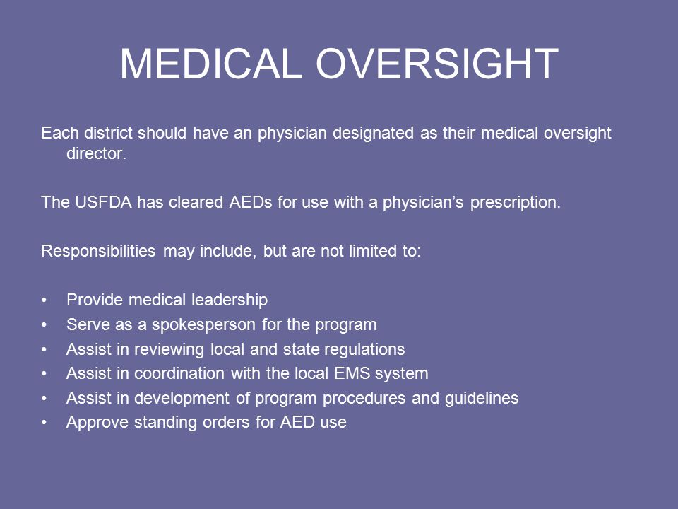 MEDICAL OVERSIGHT Each district should have an physician designated as their medical oversight director.