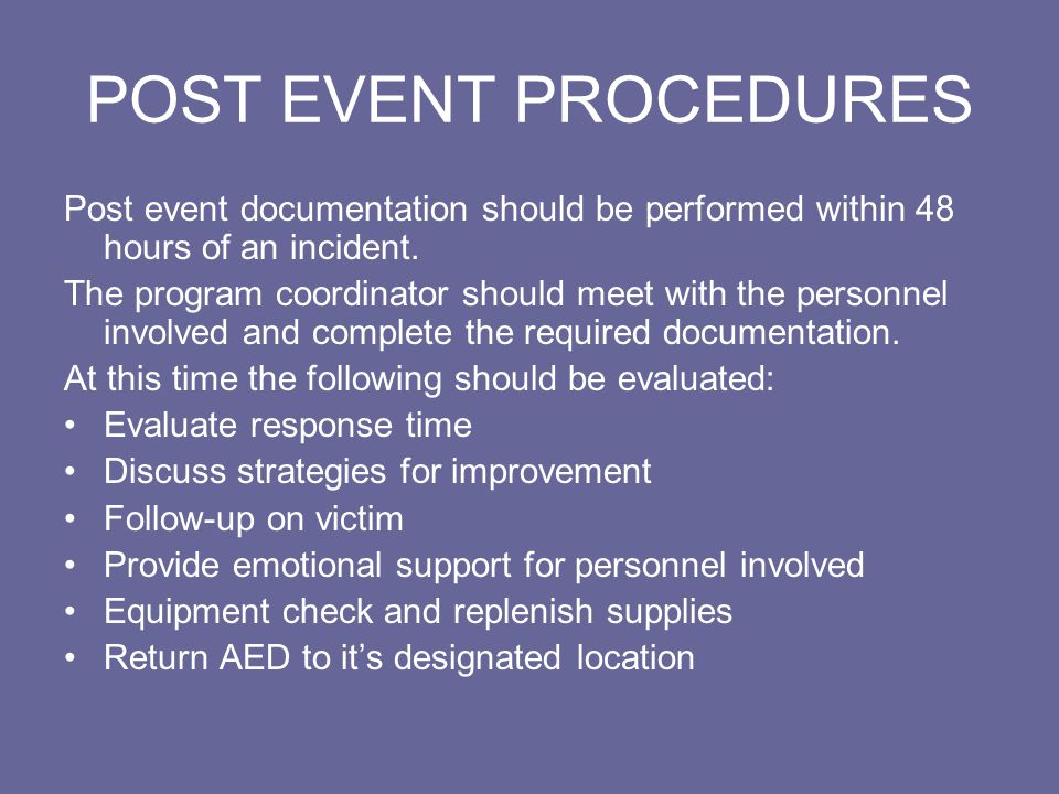 POST EVENT PROCEDURES Post event documentation should be performed within 48 hours of an incident.