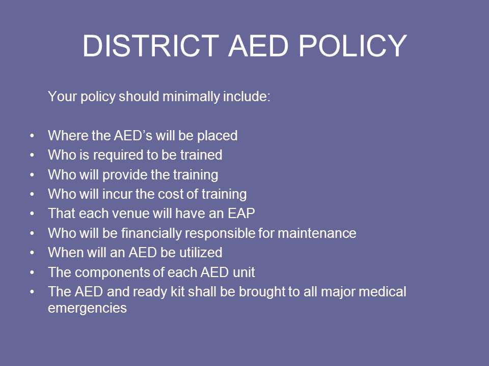 ADMINISTRATIVE OVERSIGHT Each school district should designate an individual within their district to supervise the AED program.