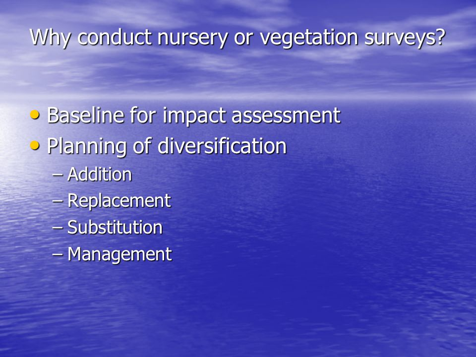 Why conduct nursery or vegetation surveys.