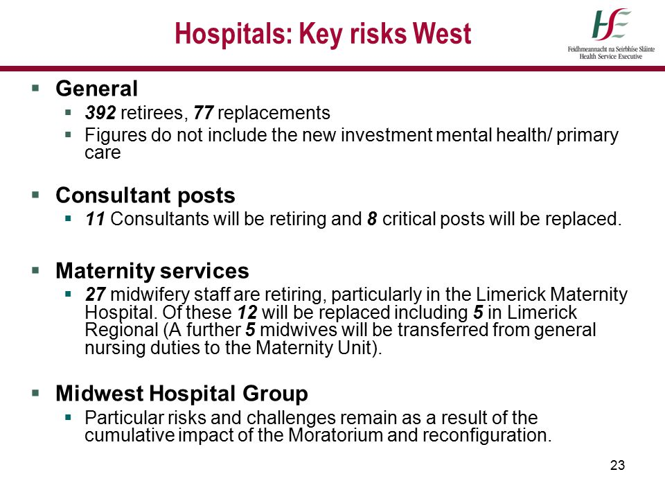 23 Hospitals: Key risks West  General  392 retirees, 77 replacements  Figures do not include the new investment mental health/ primary care  Consu