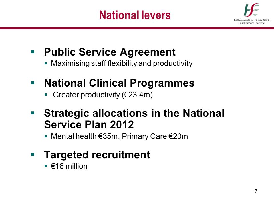7 National levers  Public Service Agreement  Maximising staff flexibility and productivity  National Clinical Programmes  Greater productivity (€2