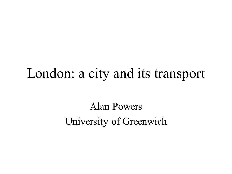 London: a city and its transport Alan Powers University of Greenwich