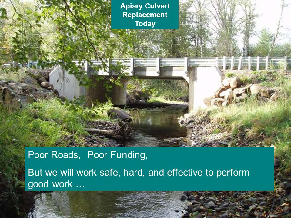 Apiary Culvert Replacement Today Poor Roads, Poor Funding, But we will work safe, hard, and effective to perform good work …
