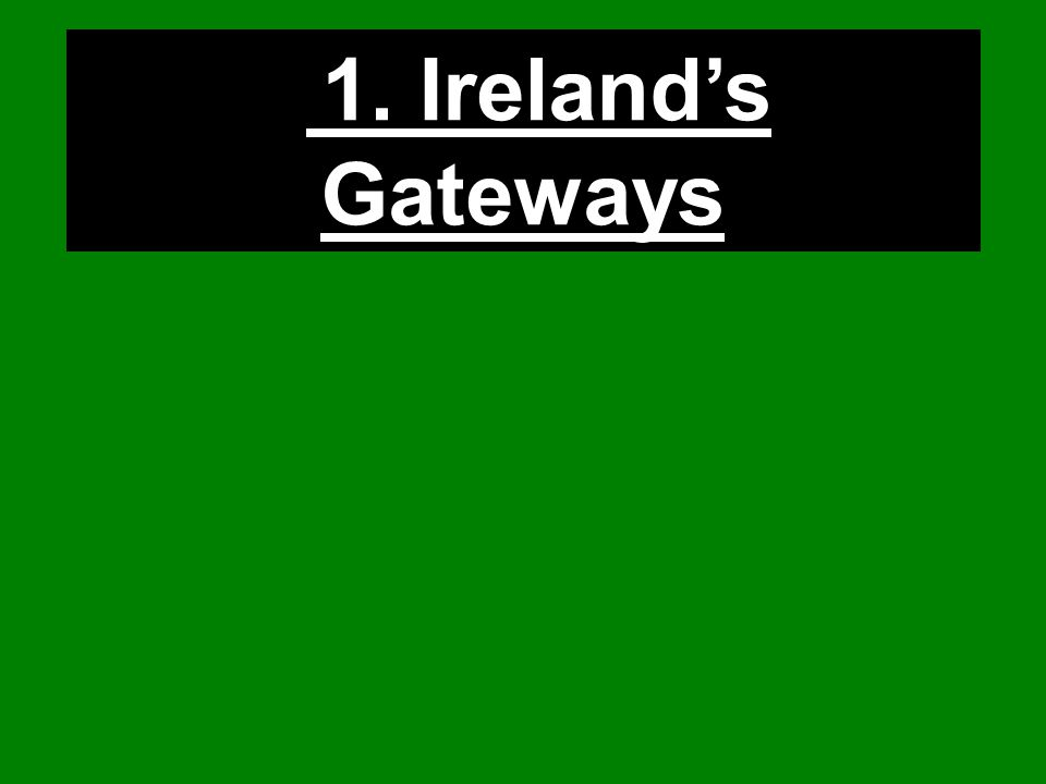 1. Ireland's Gateways
