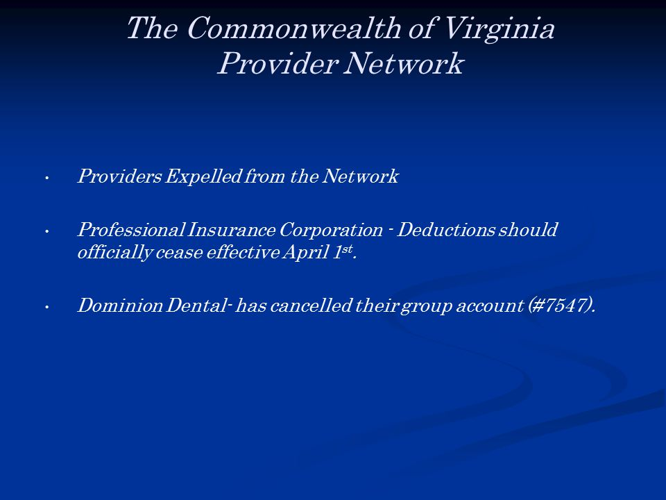 The Commonwealth of Virginia Provider Network Providers Expelled from the Network Professional Insurance Corporation - Deductions should officially cease effective April 1 st.