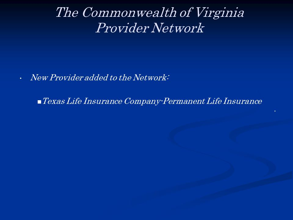 The Commonwealth of Virginia Provider Network New Provider added to the Network: Texas Life Insurance Company-Permanent Life Insurance