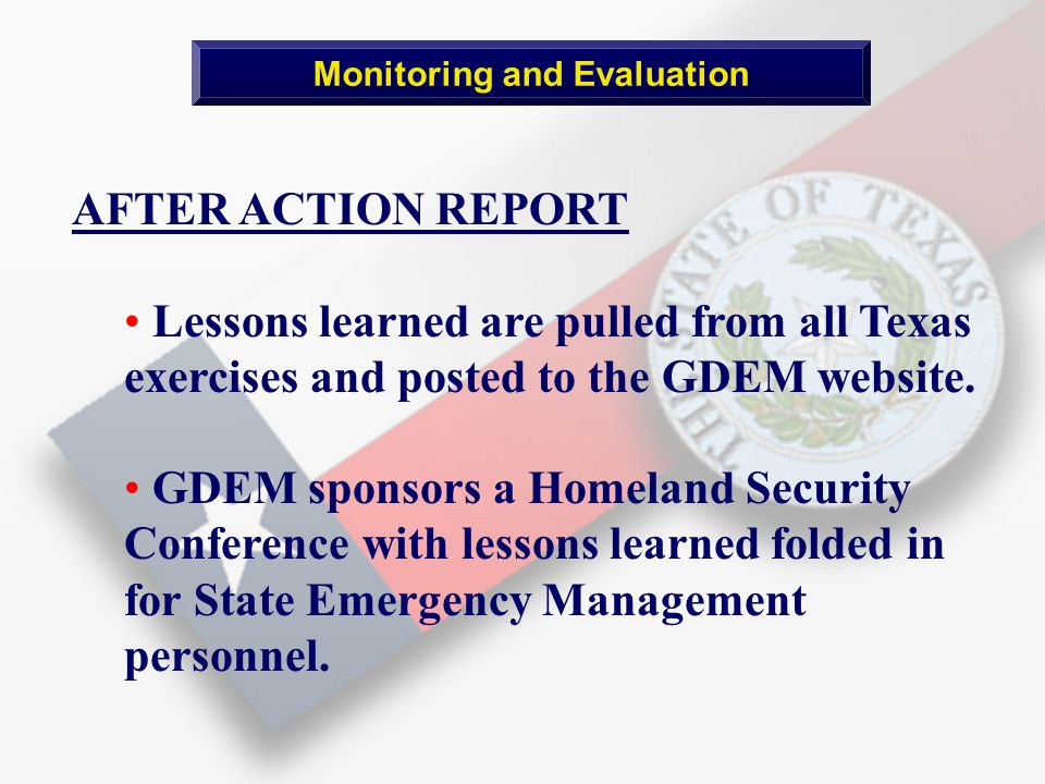 Monitoring and Evaluation AFTER ACTION REPORT Lessons learned are pulled from all Texas exercises and posted to the GDEM website.