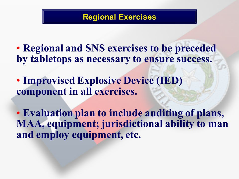 Regional and SNS exercises to be preceded by tabletops as necessary to ensure success.