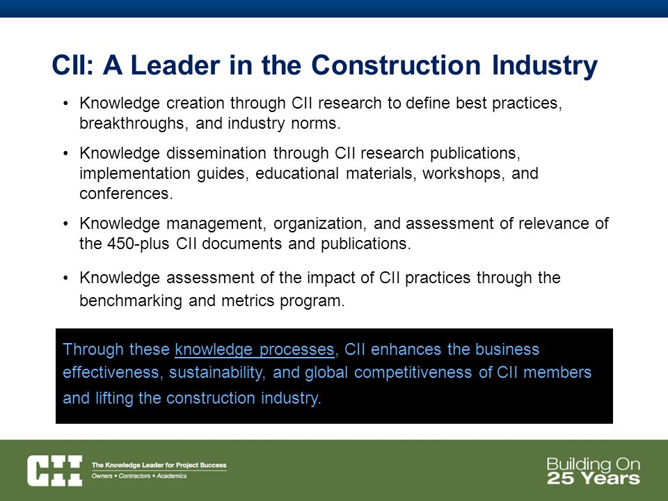 CII is the one place that owners, contractors and academia work jointly on key initiatives to improve our industry.