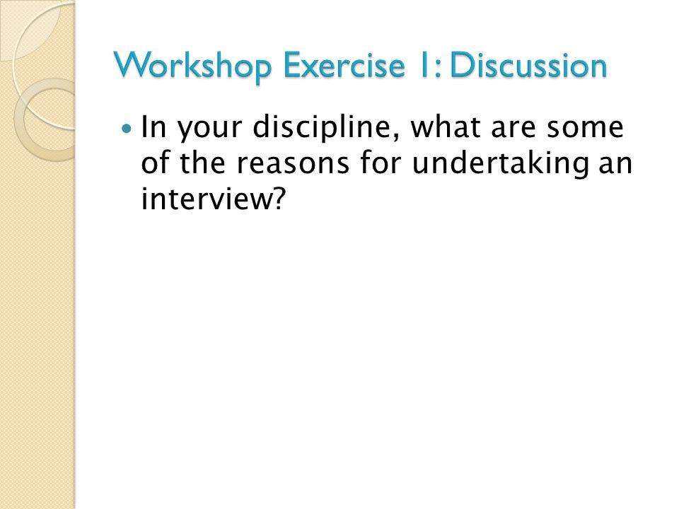In your discipline, what are some of the reasons for undertaking an interview