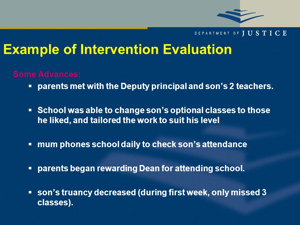 Example of Intervention Evaluation Some Advances:  parents met with the Deputy principal and son's 2 teachers.
