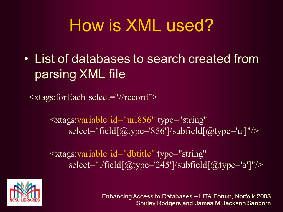 Enhancing Access to Databases – LITA Forum, Norfolk 2003 Shirley Rodgers and James M Jackson Sanborn How is XML used.