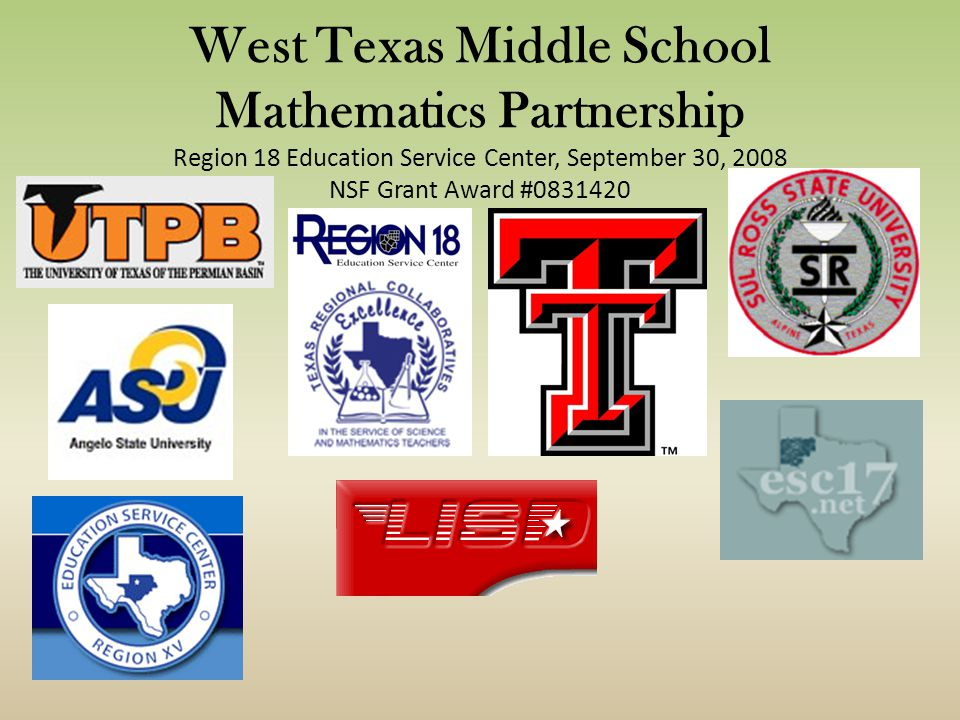West Texas Middle School Mathematics Partnership Region 18 Education Service Center, September 30, 2008 NSF Grant Award #0831420