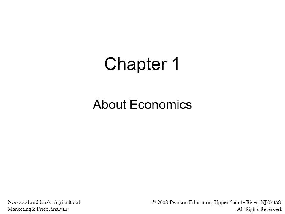 Norwood and Lusk: Agricultural Marketing & Price Analysis © 2008 Pearson Education, Upper Saddle River, NJ 07458. All Rights Reserved. Chapter 1 About