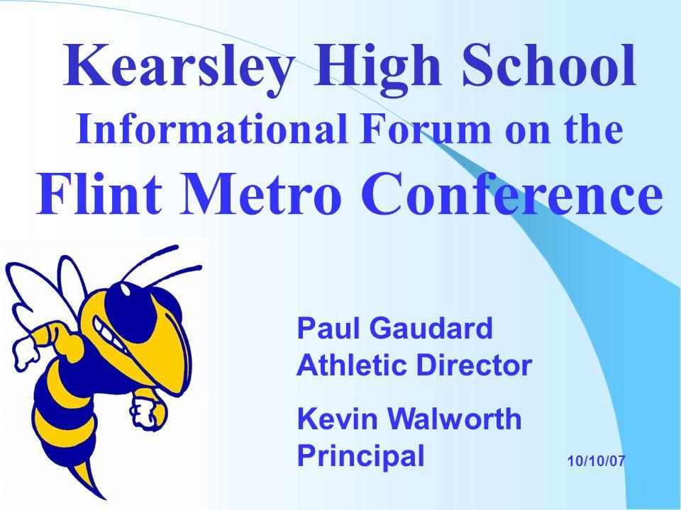 Kearsley High School Informational Forum on the Flint Metro Conference Paul Gaudard Athletic Director Kevin Walworth Principal 10/10/07
