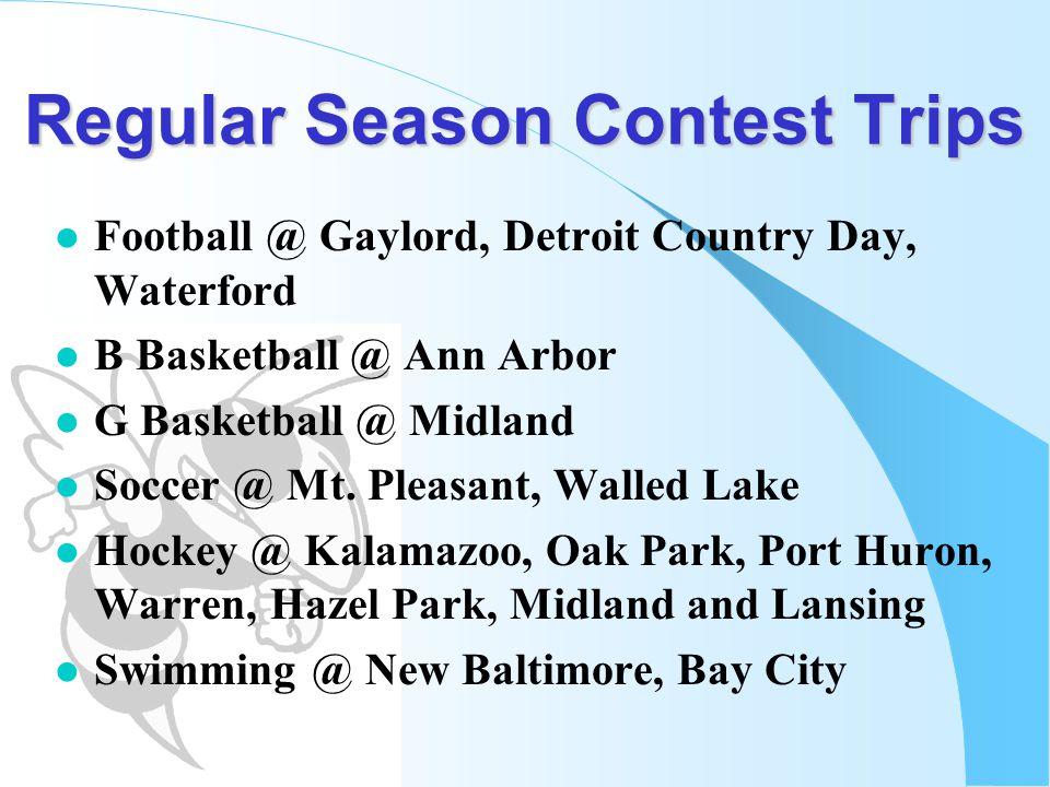 Regular Season Contest Trips l Football @ Gaylord, Detroit Country Day, Waterford l B Basketball @ Ann Arbor l G Basketball @ Midland l Soccer @ Mt. P