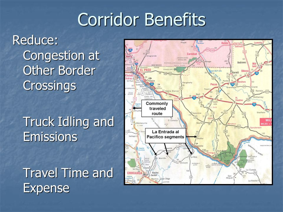 Corridor Benefits Reduce: Congestion at Other Border Crossings Truck Idling and Emissions Travel Time and Expense