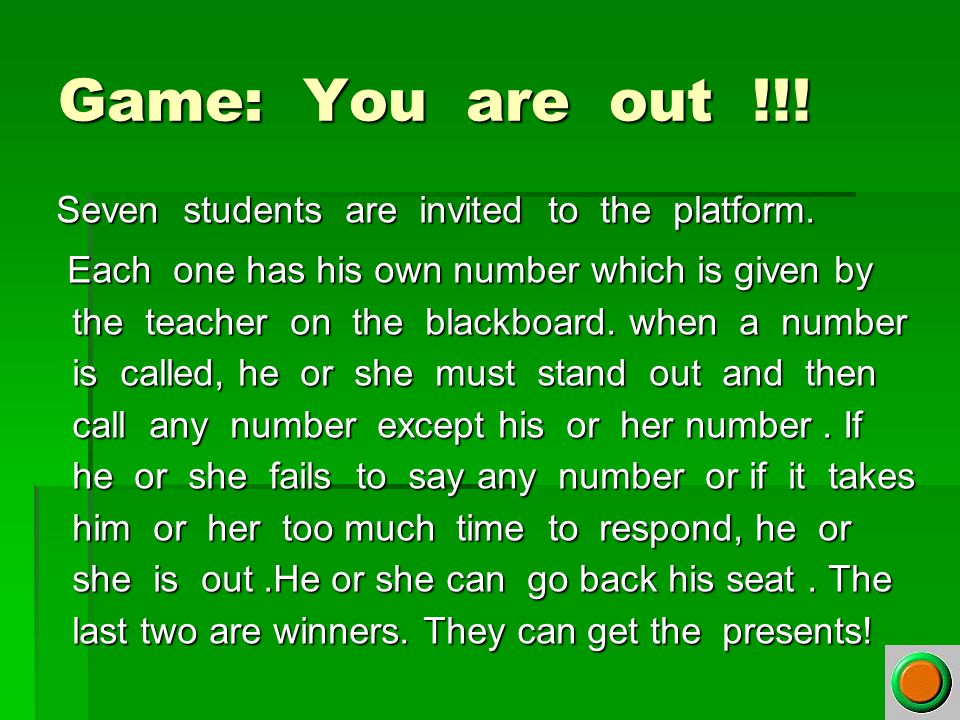 Game: You are out !!! Seven students are invited to the platform. Seven students are invited to the platform. Each one has his own number which is giv