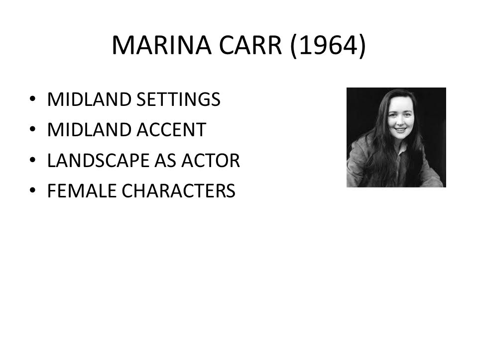 MARINA CARR (1964) MIDLAND SETTINGS MIDLAND ACCENT LANDSCAPE AS ACTOR FEMALE CHARACTERS