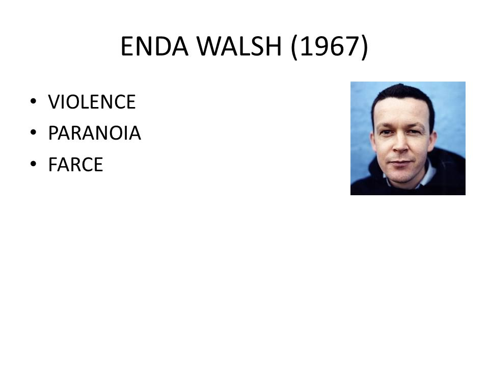 ENDA WALSH (1967) VIOLENCE PARANOIA FARCE