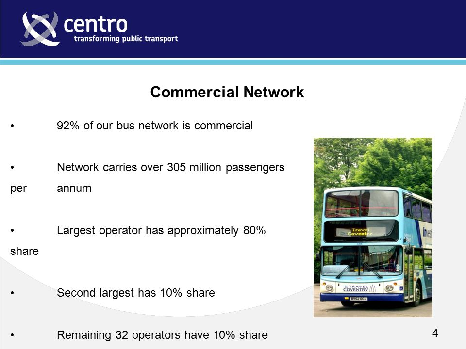 4 92% of our bus network is commercial Network carries over 305 million passengers per annum Largest operator has approximately 80% share Second large