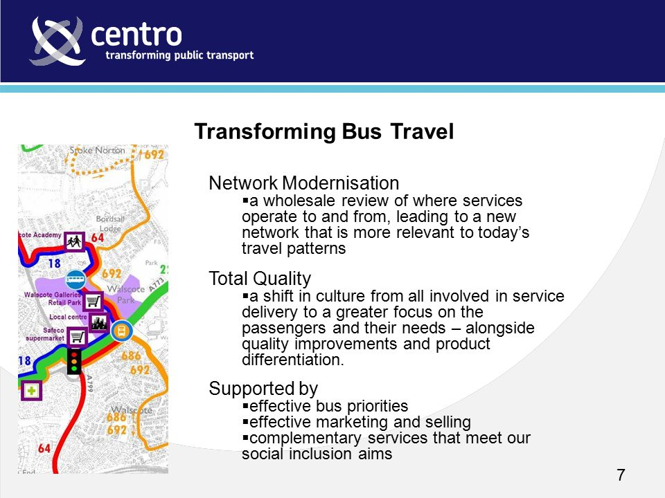 7 Network Modernisation  a wholesale review of where services operate to and from, leading to a new network that is more relevant to today's travel patterns Total Quality  a shift in culture from all involved in service delivery to a greater focus on the passengers and their needs – alongside quality improvements and product differentiation.