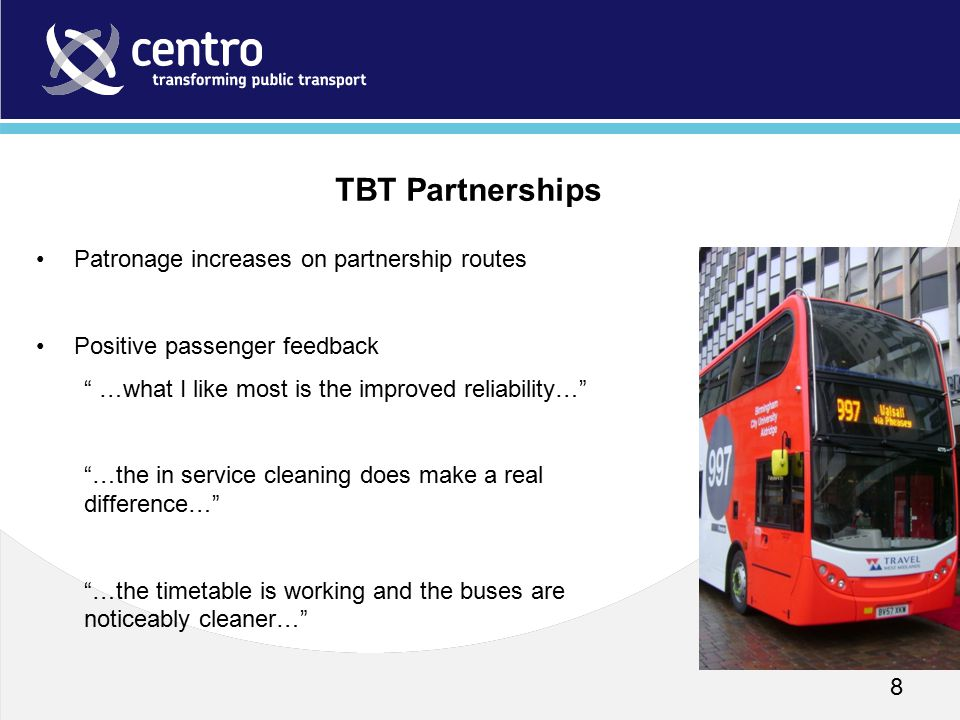 "8 Patronage increases on partnership routes Positive passenger feedback "" …what I like most is the improved reliability…"" ""…the in service cleaning do"
