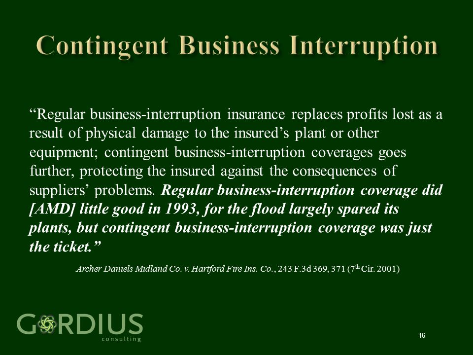 """16 """"Regular business-interruption insurance replaces profits lost as a result of physical damage to the insured's plant or other equipment; contingent"""