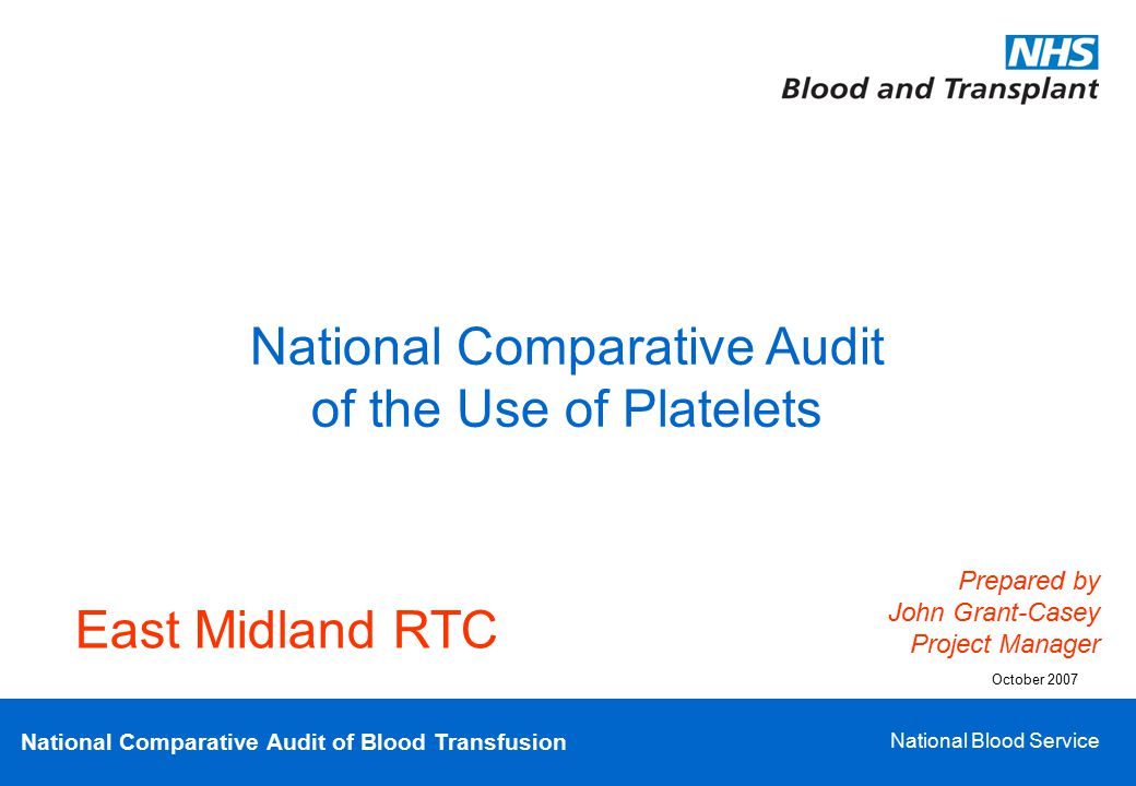 National Comparative Audit of Blood Transfusion National Blood Service National Comparative Audit of the Use of Platelets Prepared by John Grant-Casey