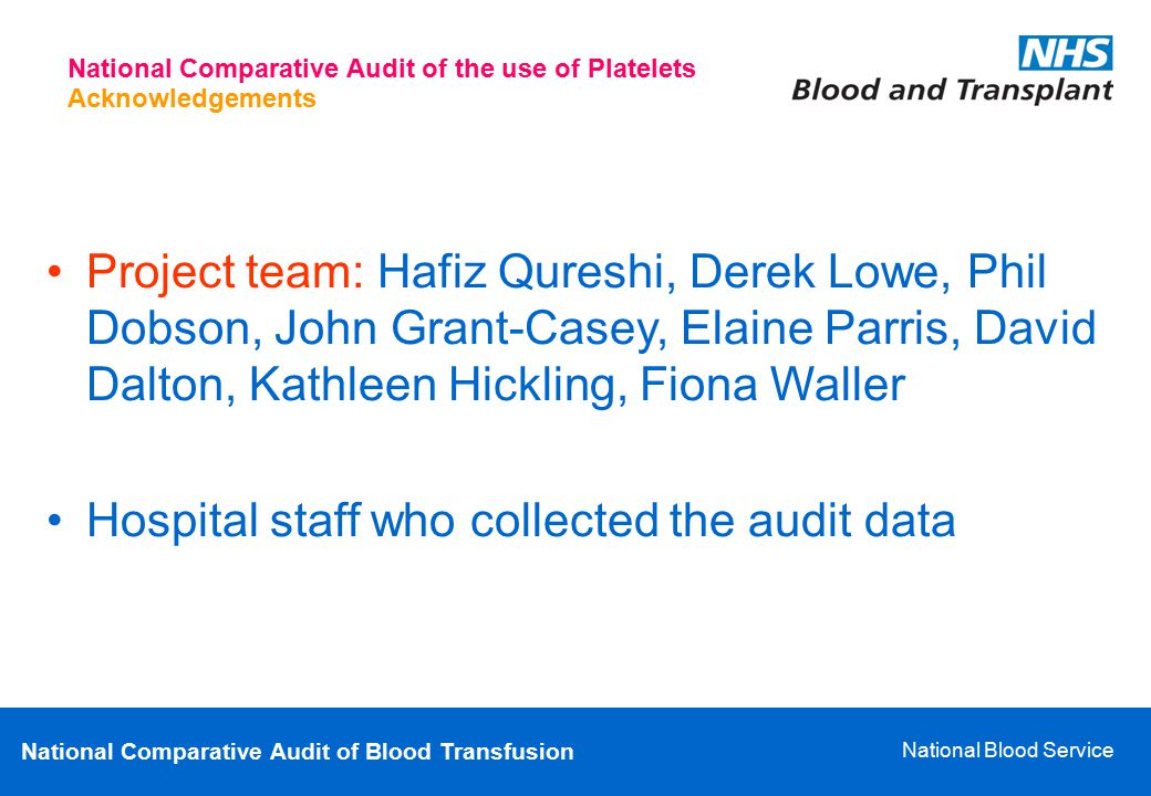National Comparative Audit of Blood Transfusion National Blood Service Acknowledgements National Comparative Audit of the use of Platelets Project tea