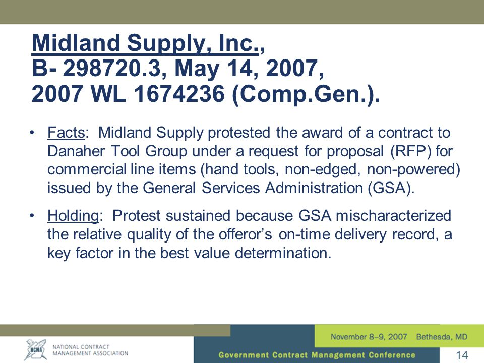 14 Midland Supply, Inc., B- 298720.3, May 14, 2007, 2007 WL 1674236 (Comp.Gen.). Facts: Midland Supply protested the award of a contract to Danaher To