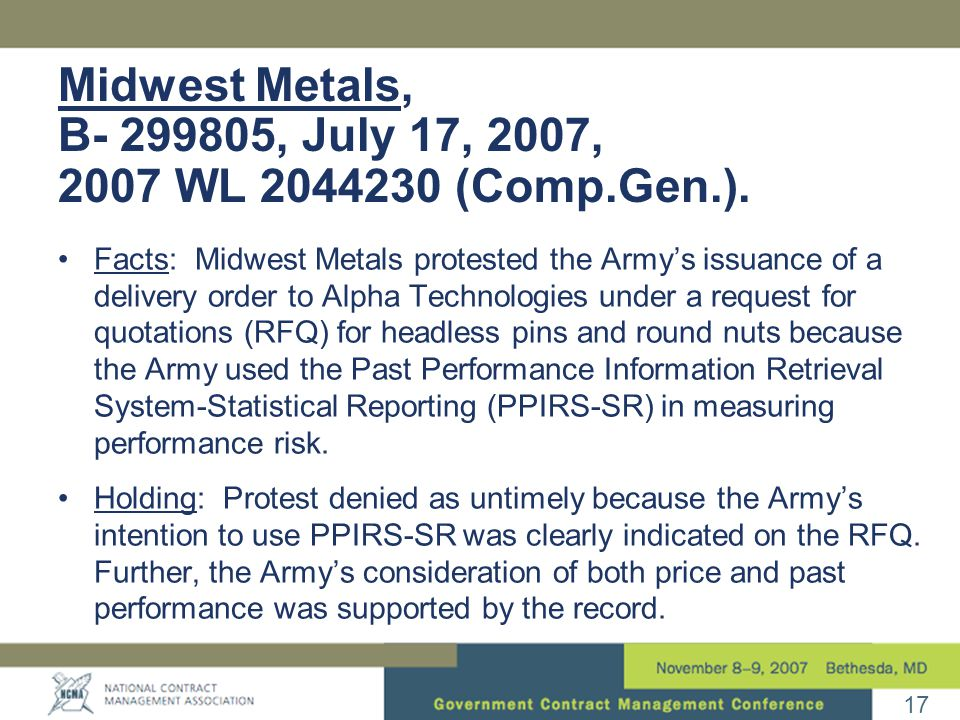 17 Midwest Metals, B- 299805, July 17, 2007, 2007 WL 2044230 (Comp.Gen.). Facts: Midwest Metals protested the Army's issuance of a delivery order to A
