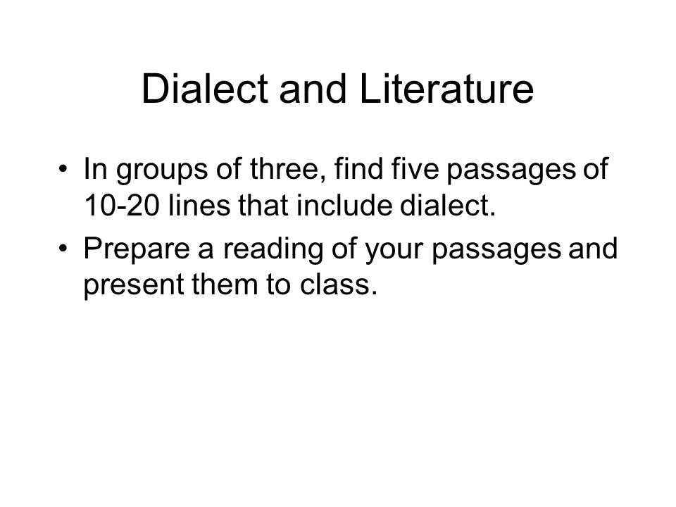 Dialect and Literature In groups of three, find five passages of 10-20 lines that include dialect.