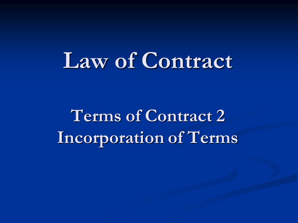 Law of Contract Terms of Contract 2 Incorporation of Terms