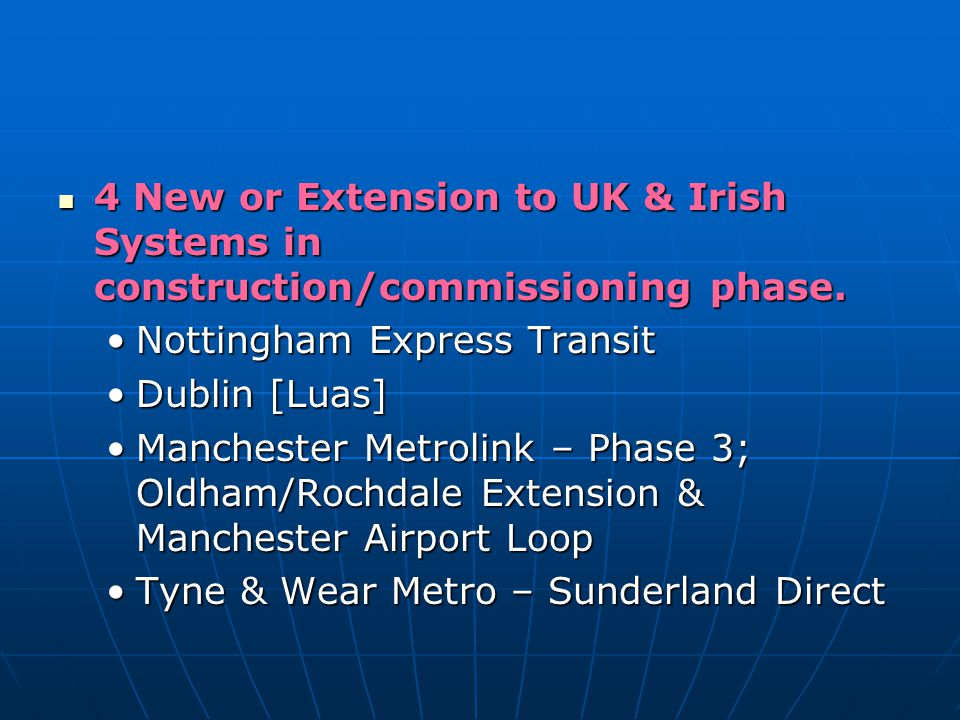 4 New or Extension to UK & Irish Systems in construction/commissioning phase. 4 New or Extension to UK & Irish Systems in construction/commissioning p
