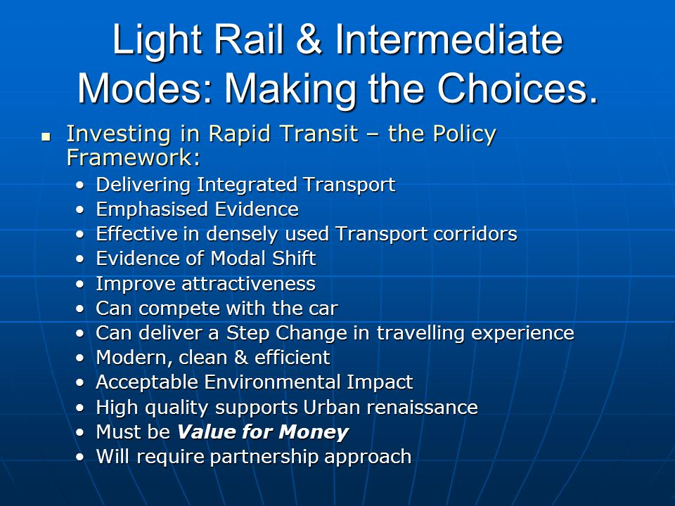 Light Rail & Intermediate Modes: Making the Choices. Investing in Rapid Transit – the Policy Framework: Investing in Rapid Transit – the Policy Framew
