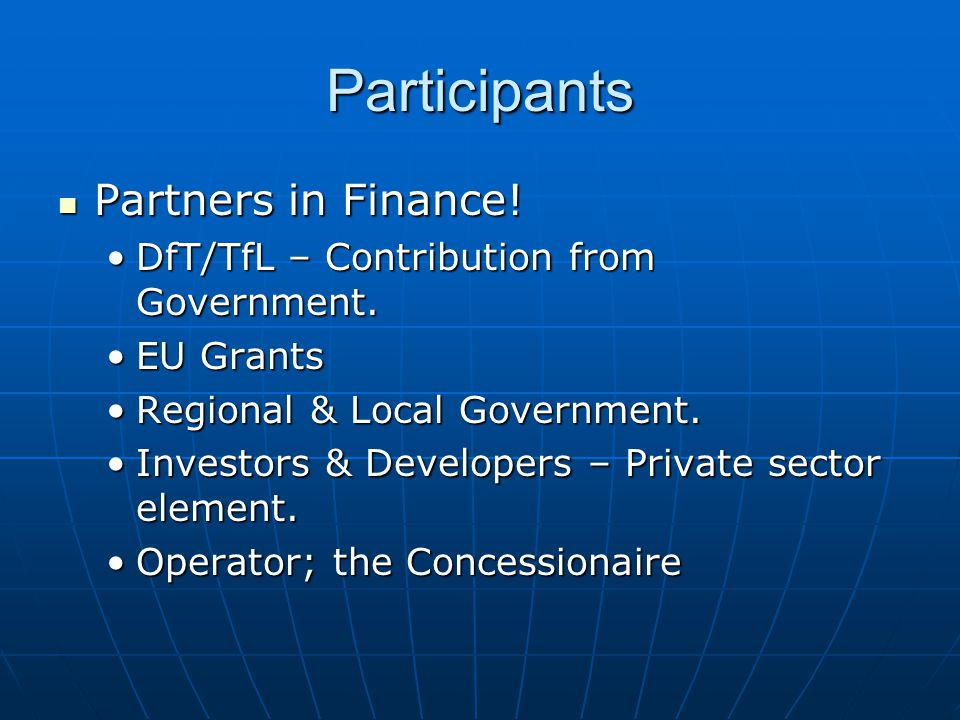 Participants Partners in Finance! Partners in Finance! DfT/TfL – Contribution from Government.DfT/TfL – Contribution from Government. EU GrantsEU Gran
