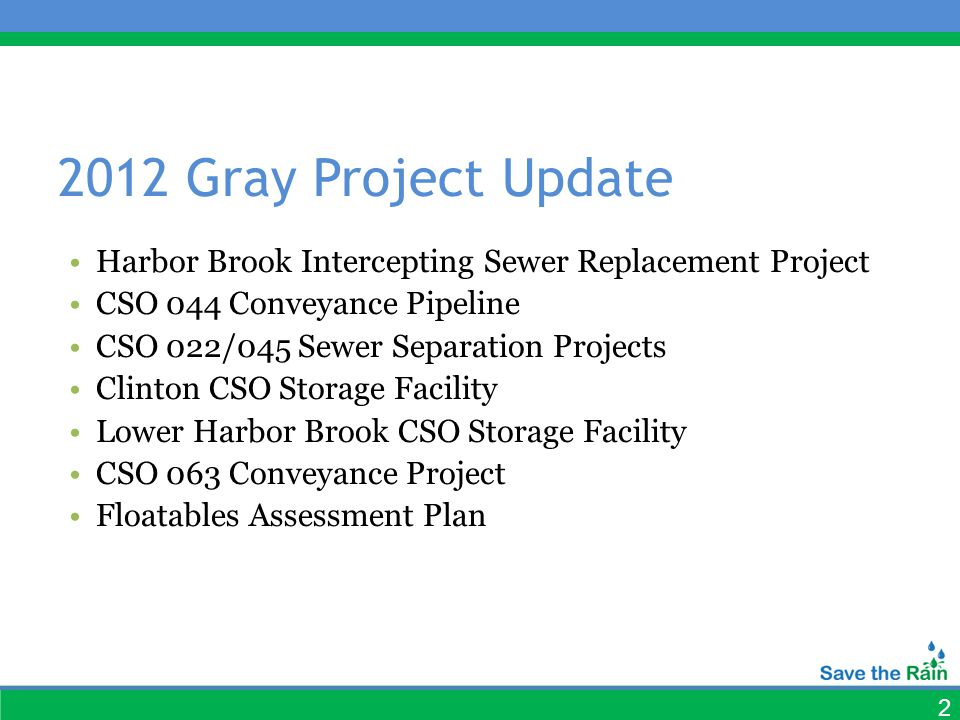 2 2012 Gray Project Update Harbor Brook Intercepting Sewer Replacement Project CSO 044 Conveyance Pipeline CSO 022/045 Sewer Separation Projects Clinton CSO Storage Facility Lower Harbor Brook CSO Storage Facility CSO 063 Conveyance Project Floatables Assessment Plan