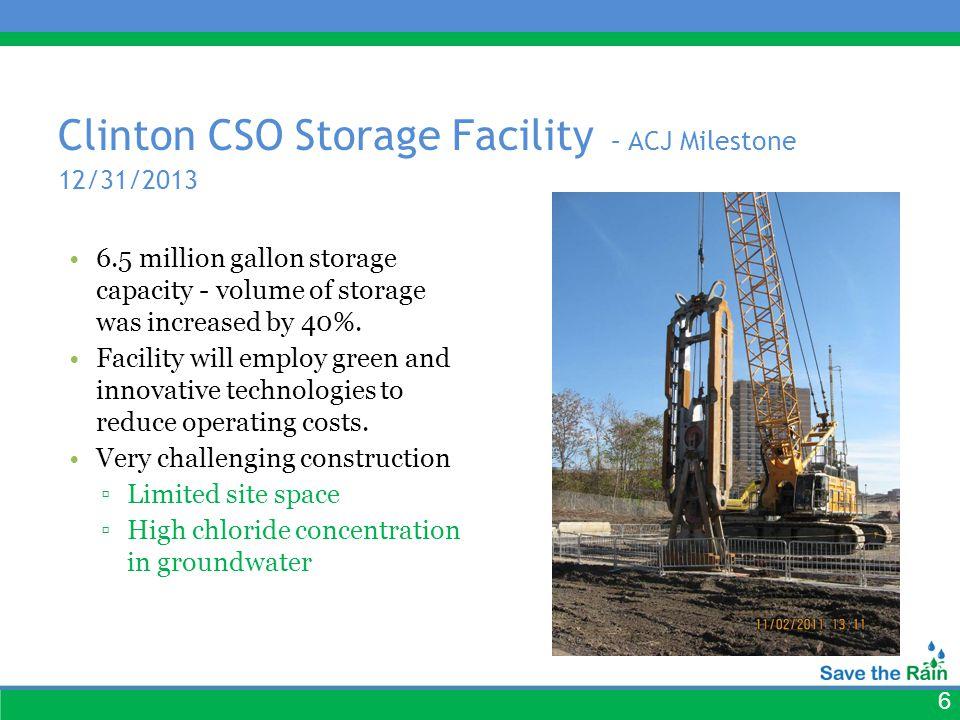 6 Clinton CSO Storage Facility – ACJ Milestone 12/31/2013 6.5 million gallon storage capacity - volume of storage was increased by 40%.