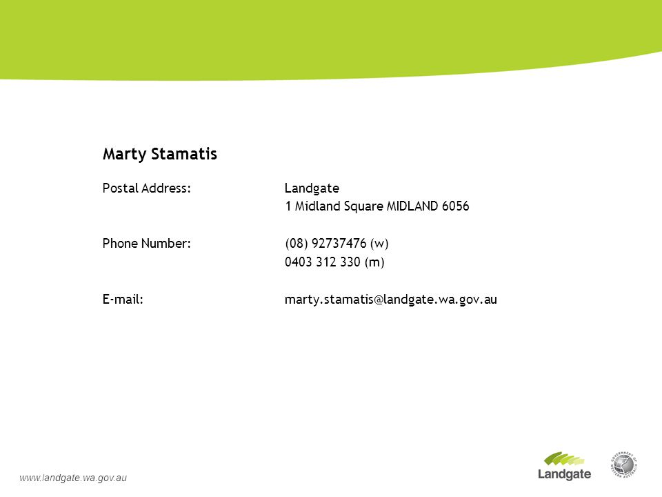 Contact Details Marty Stamatis Postal Address:Landgate 1 Midland Square MIDLAND 6056 Phone Number: (08) 92737476 (w) 0403 312 330 (m) E-mail: marty.st