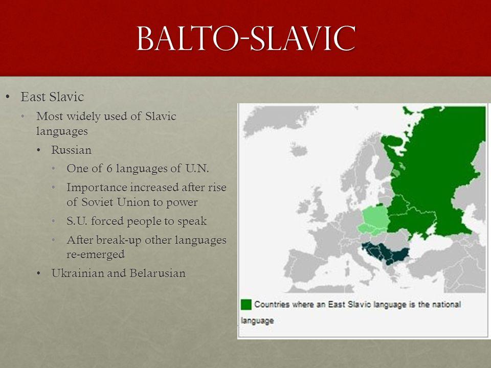 Balto-Slavic East SlavicEast Slavic Most widely used of Slavic languagesMost widely used of Slavic languages RussianRussian One of 6 languages of U.N.