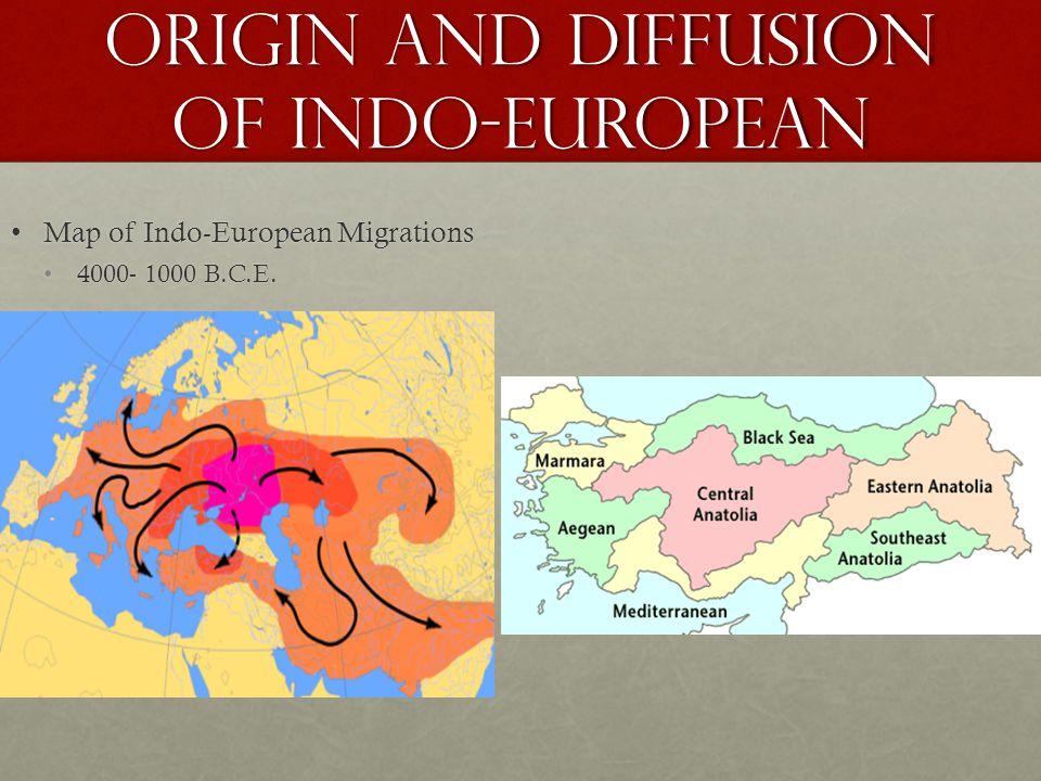 Origin and Diffusion of Indo-European Map of Indo-European MigrationsMap of Indo-European Migrations 4000- 1000 B.C.E.4000- 1000 B.C.E.
