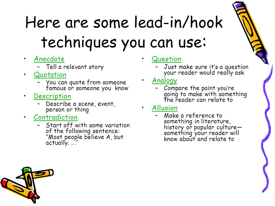 Here are some lead-in/hook techniques you can use : Anecdote –Tell a relevant story Quotation –You can quote from someone famous or someone you know D