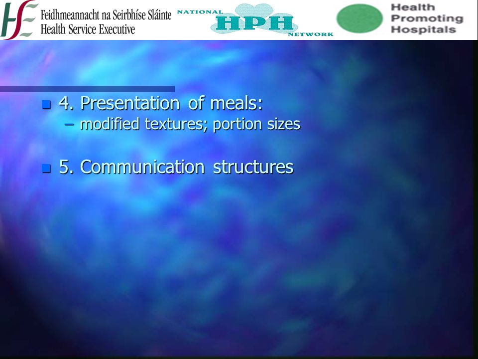 n 4. Presentation of meals: –modified textures; portion sizes n 5. Communication structures