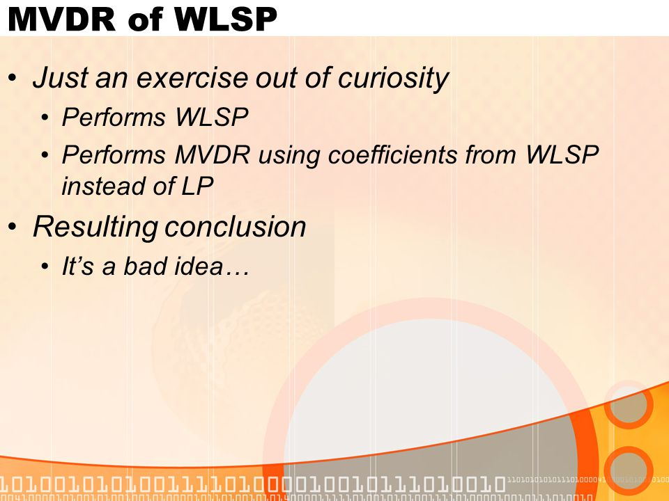MVDR of WLSP Just an exercise out of curiosity Performs WLSP Performs MVDR using coefficients from WLSP instead of LP Resulting conclusion It's a bad idea…